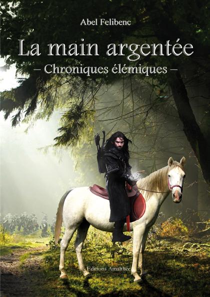 CHRONIQUES ELEMIQUES - LA MAIN ARGENTEE de Abel Felibenc 2483